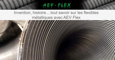 Invention, histoire... tout savoir sur les flexibles métalliques avec AEV Flex